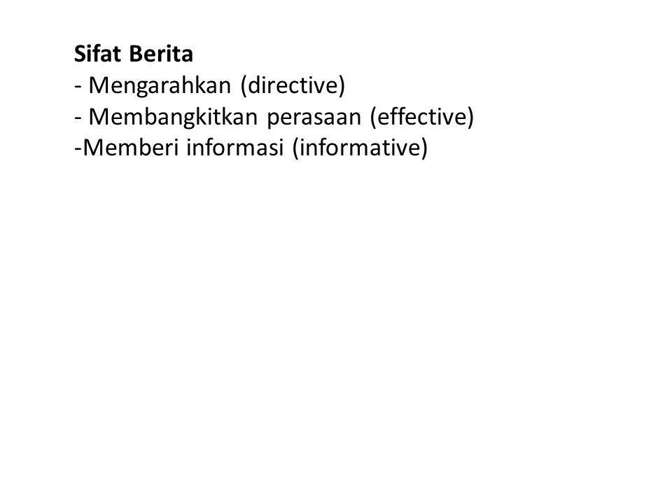 Sifat Berita - Mengarahkan (directive) - Membangkitkan perasaan (effective) -Memberi informasi (informative)