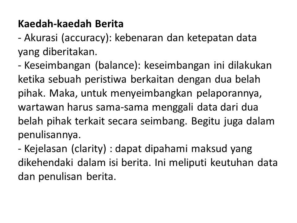 Kaedah-kaedah Berita - Akurasi (accuracy): kebenaran dan ketepatan data yang diberitakan. - Keseimbangan (balance): keseimbangan ini dilakukan ketika