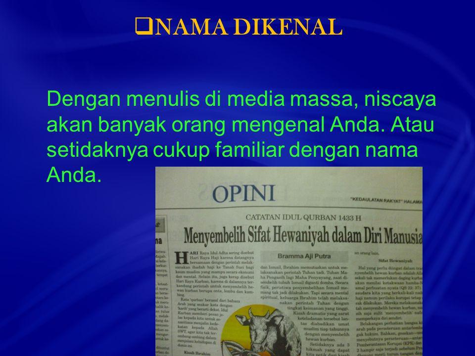  NAMA DIKENAL Dengan menulis di media massa, niscaya akan banyak orang mengenal Anda.