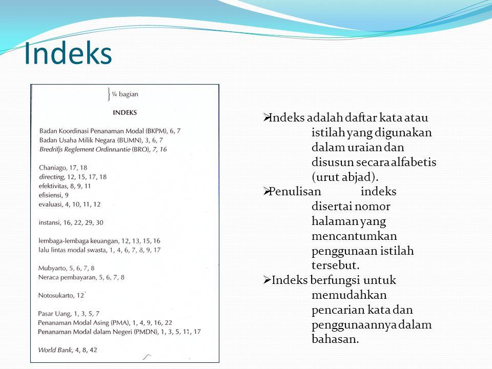 Indeks  Indeks adalah daftar kata atau istilah yang digunakan dalam uraian dan disusun secara alfabetis (urut abjad).  Penulisan indeks disertai nom