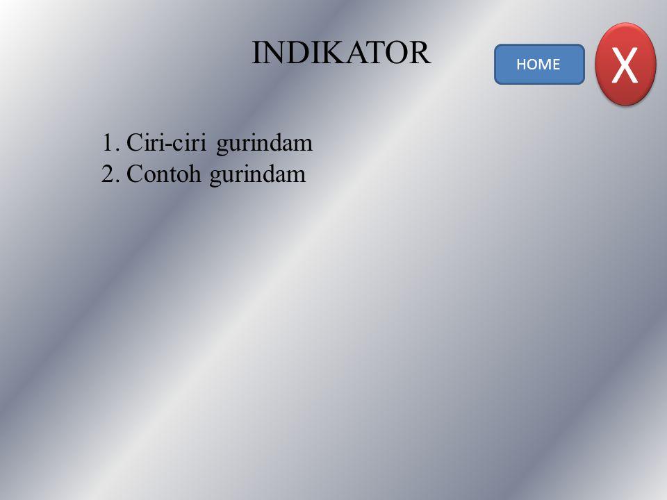 INDIKATOR 1.Ciri-ciri gurindam 2.Contoh gurindam HOME X X