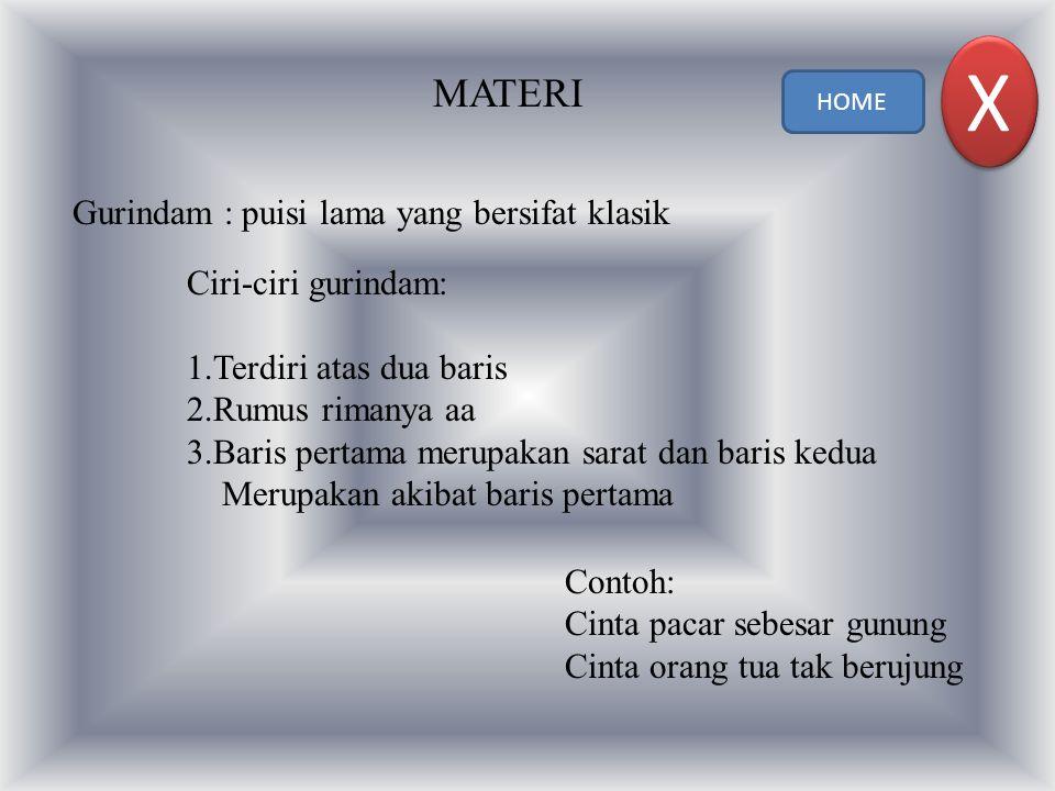 MATERI Gurindam : puisi lama yang bersifat klasik Ciri-ciri gurindam: 1.Terdiri atas dua baris 2.Rumus rimanya aa 3.Baris pertama merupakan sarat dan