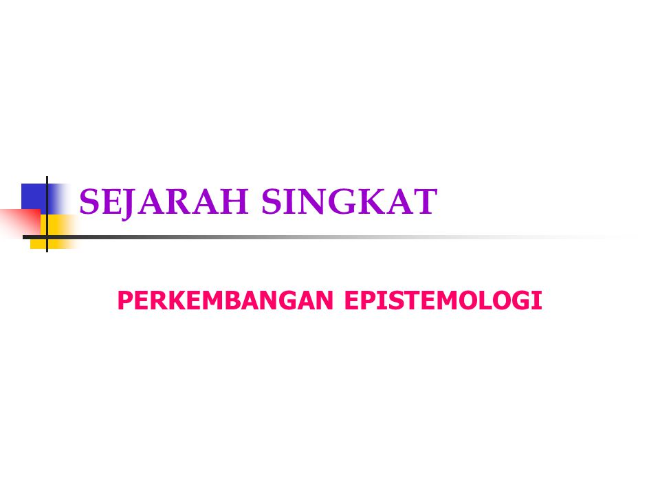 SEJARAH SINGKAT PERKEMBANGAN EPISTEMOLOGI