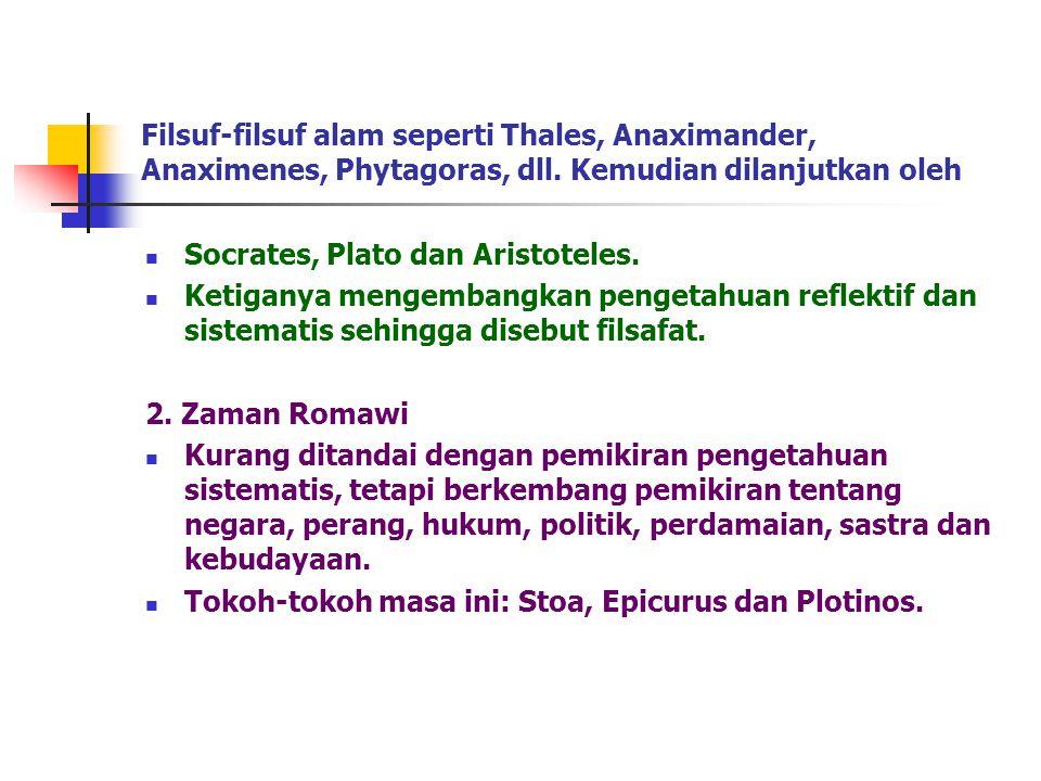 Filsuf-filsuf alam seperti Thales, Anaximander, Anaximenes, Phytagoras, dll. Kemudian dilanjutkan oleh Socrates, Plato dan Aristoteles. Ketiganya meng