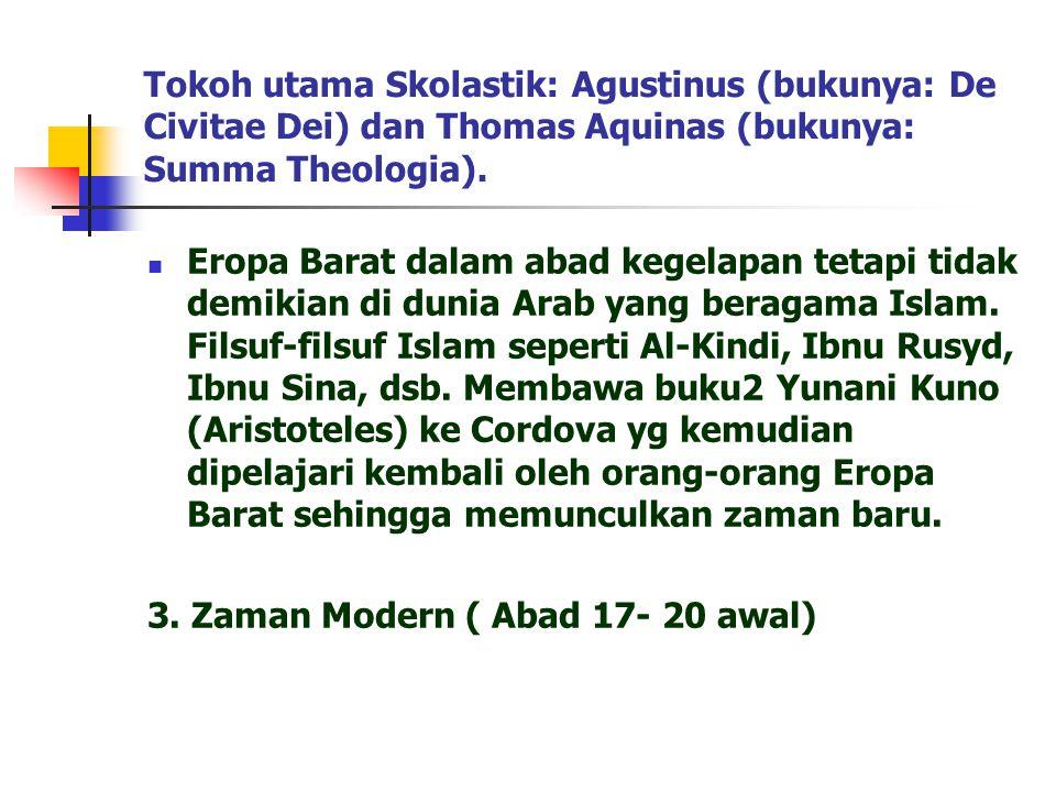 Tokoh utama Skolastik: Agustinus (bukunya: De Civitae Dei) dan Thomas Aquinas (bukunya: Summa Theologia). Eropa Barat dalam abad kegelapan tetapi tida