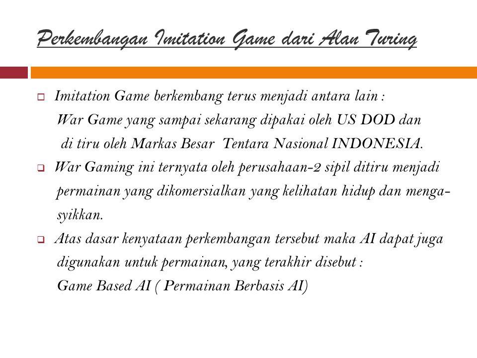 Perkembangan Imitation Game dari Alan Turing  Imitation Game berkembang terus menjadi antara lain : War Game yang sampai sekarang dipakai oleh US DOD dan di tiru oleh Markas Besar Tentara Nasional INDONESIA.