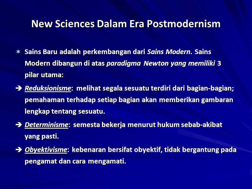 New Sciences Dalam Era Postmodernism  Sains Baru adalah perkembangan dari Sains Modern. Sains Modern dibangun di atas paradigma Newton yang memiliki