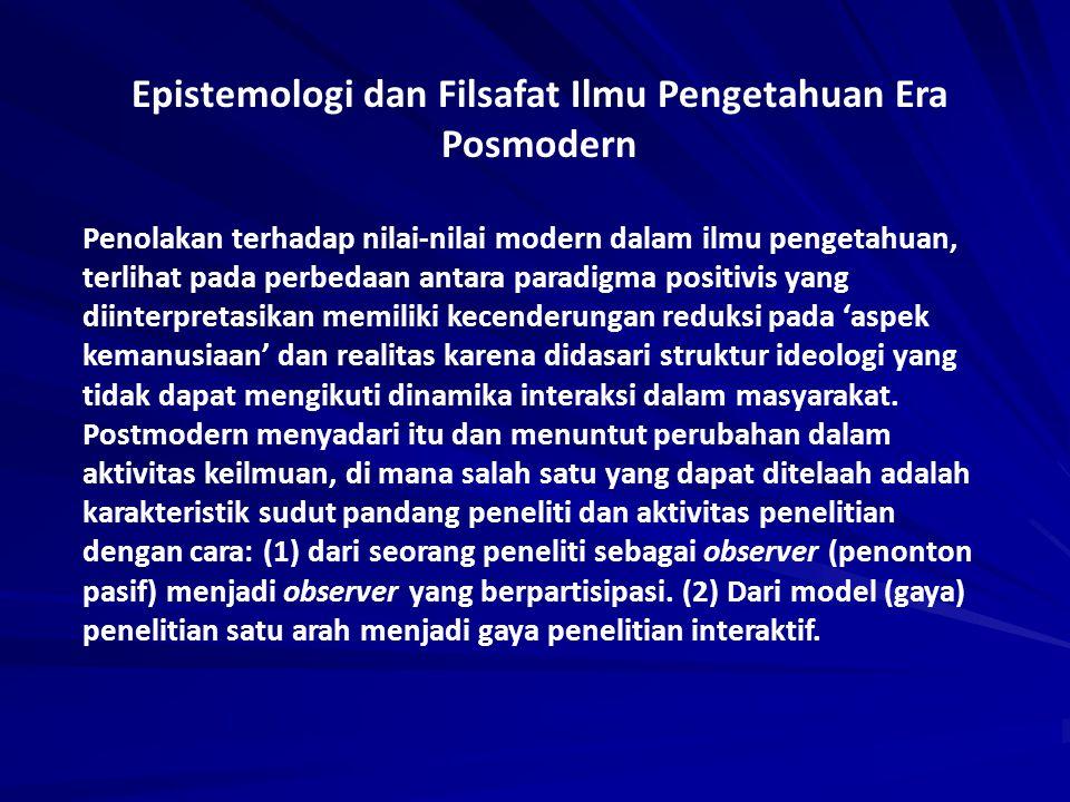 Epistemologi dan Filsafat Ilmu Pengetahuan Era Posmodern Penolakan terhadap nilai-nilai modern dalam ilmu pengetahuan, terlihat pada perbedaan antara