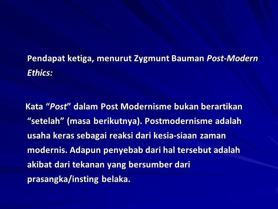 """P endapat ketiga, menurut Zygmunt Bauman Post-Modern Ethics: Kata """"Post"""" dalam Post Modernisme bukan berartikan """"setelah"""" (masa berikutnya). Postmoder"""