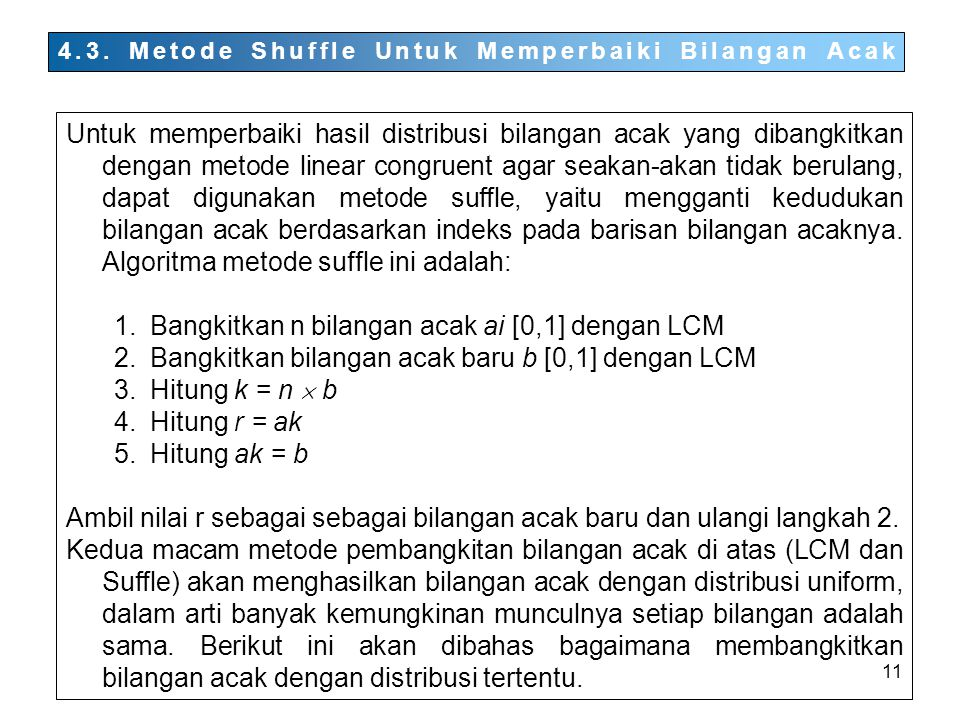 11 4.3. Metode Shuffle Untuk Memperbaiki Bilangan Acak Untuk memperbaiki hasil distribusi bilangan acak yang dibangkitkan dengan metode linear congrue