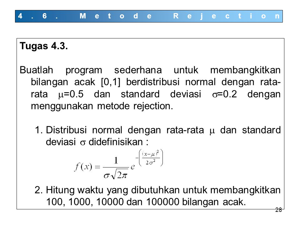 28 4.6. Metode Rejection Tugas 4.3. Buatlah program sederhana untuk membangkitkan bilangan acak [0,1] berdistribusi normal dengan rata- rata  =0.5 da