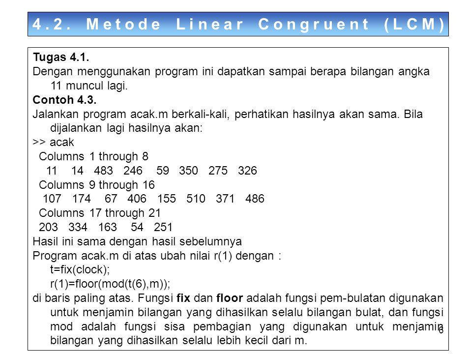 6 Tugas 4.1. Dengan menggunakan program ini dapatkan sampai berapa bilangan angka 11 muncul lagi. Contoh 4.3. Jalankan program acak.m berkali-kali, pe
