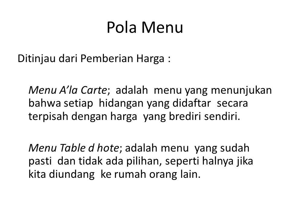 Pola Menu Ditinjau dari Pemberian Harga : Menu A'la Carte; adalah menu yang menunjukan bahwa setiap hidangan yang didaftar secara terpisah dengan harga yang brediri sendiri.