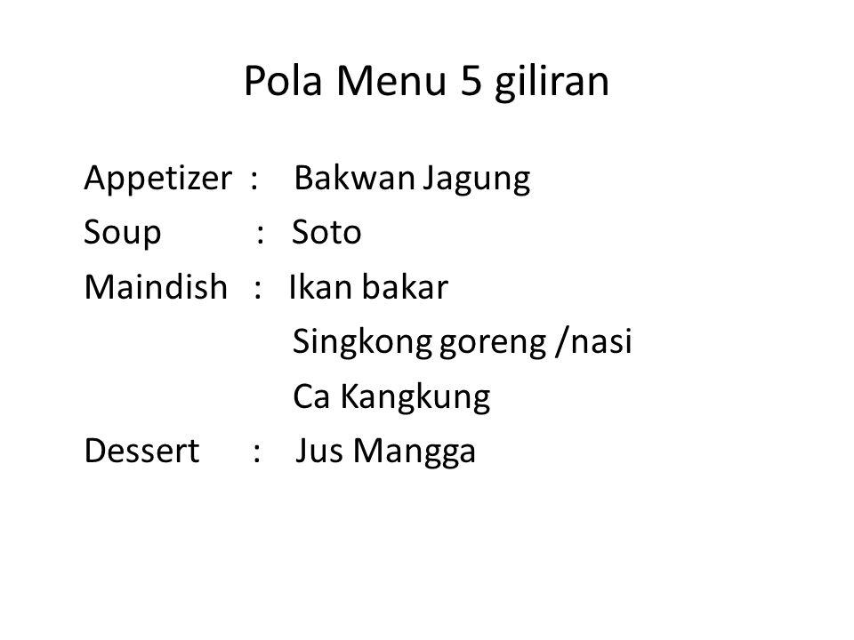 Pola Menu 5 giliran Appetizer : Bakwan Jagung Soup : Soto Maindish : Ikan bakar Singkong goreng /nasi Ca Kangkung Dessert : Jus Mangga