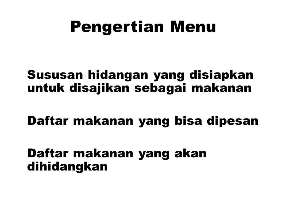Pengertian Menu Sususan hidangan yang disiapkan untuk disajikan sebagai makanan Daftar makanan yang bisa dipesan Daftar makanan yang akan dihidangkan