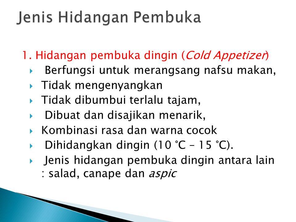 1. Hidangan pembuka dingin (Cold Appetizer)  Berfungsi untuk merangsang nafsu makan,  Tidak mengenyangkan  Tidak dibumbui terlalu tajam,  Dibuat d