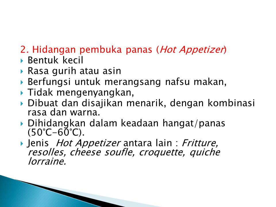 2. Hidangan pembuka panas (Hot Appetizer)  Bentuk kecil  Rasa gurih atau asin  Berfungsi untuk merangsang nafsu makan,  Tidak mengenyangkan,  Dib