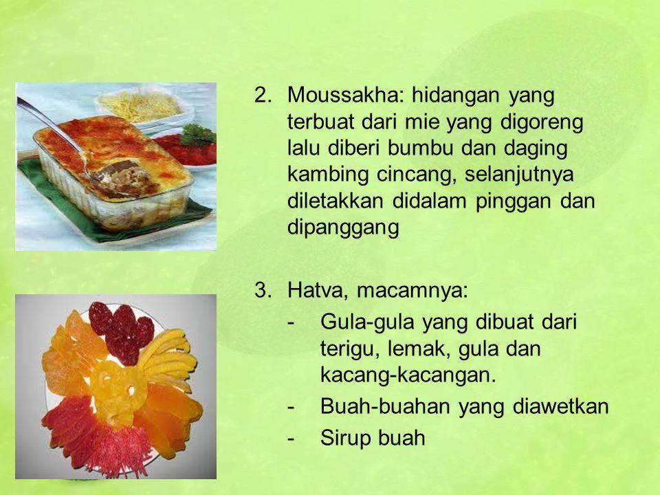 2.Moussakha: hidangan yang terbuat dari mie yang digoreng lalu diberi bumbu dan daging kambing cincang, selanjutnya diletakkan didalam pinggan dan dip