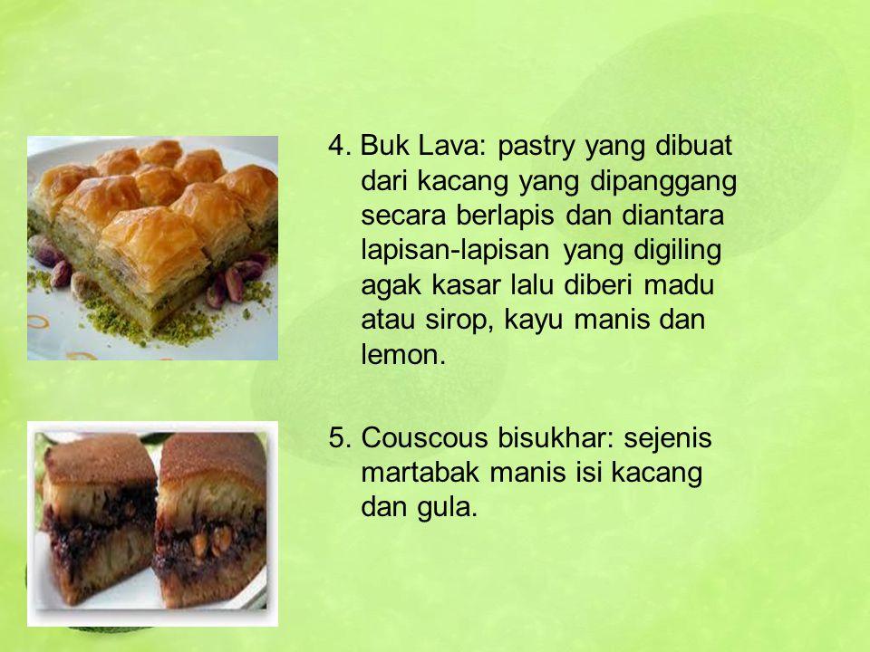 4. Buk Lava: pastry yang dibuat dari kacang yang dipanggang secara berlapis dan diantara lapisan-lapisan yang digiling agak kasar lalu diberi madu ata