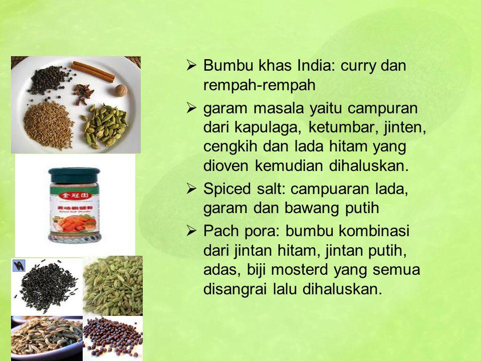  Bumbu khas India: curry dan rempah-rempah  garam masala yaitu campuran dari kapulaga, ketumbar, jinten, cengkih dan lada hitam yang dioven kemudian