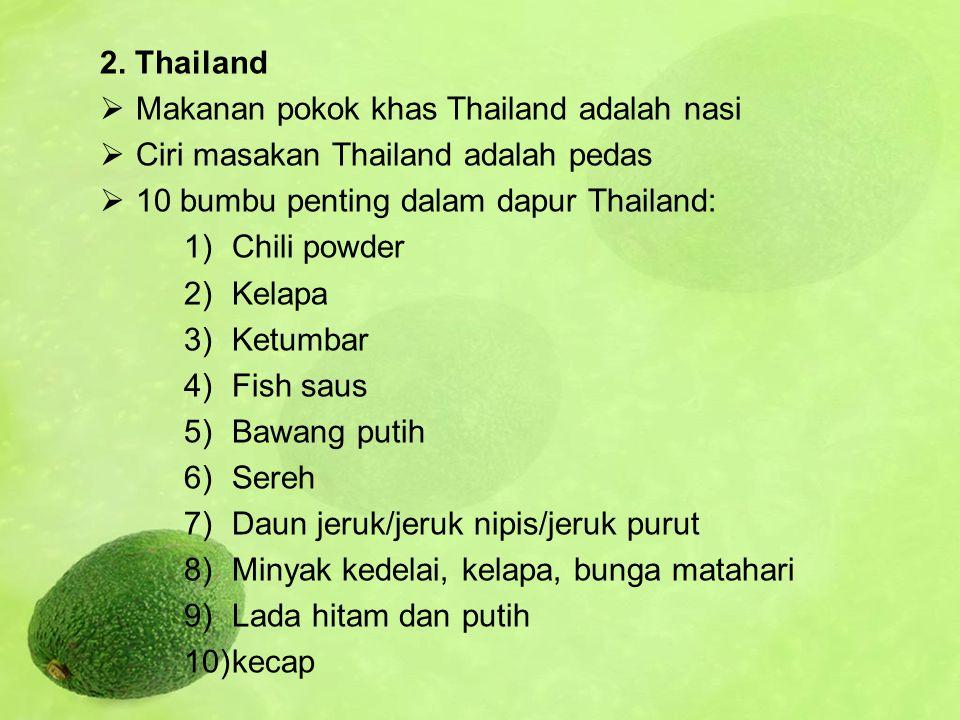 2. Thailand  Makanan pokok khas Thailand adalah nasi  Ciri masakan Thailand adalah pedas  10 bumbu penting dalam dapur Thailand: 1)Chili powder 2)K