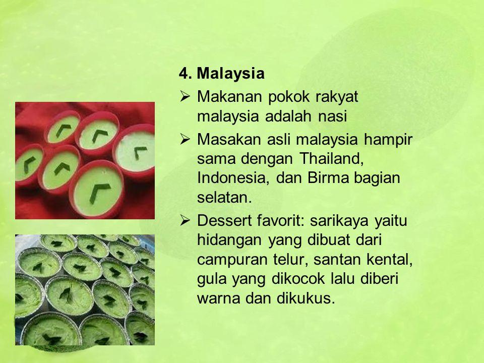 4. Malaysia  Makanan pokok rakyat malaysia adalah nasi  Masakan asli malaysia hampir sama dengan Thailand, Indonesia, dan Birma bagian selatan.  De