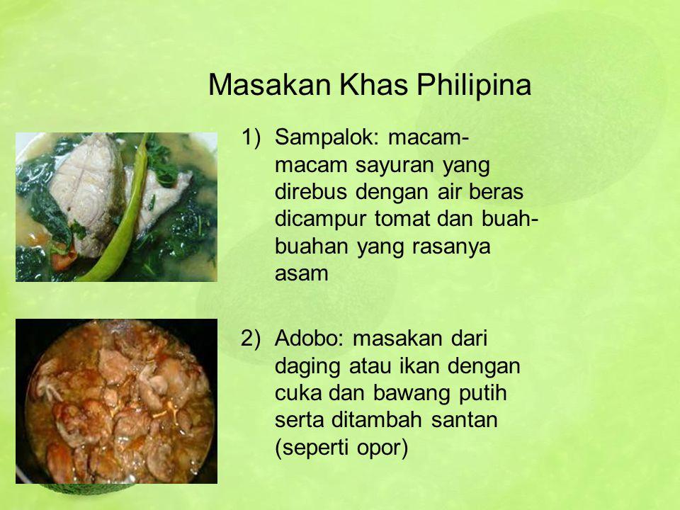 Masakan Khas Philipina 1)Sampalok: macam- macam sayuran yang direbus dengan air beras dicampur tomat dan buah- buahan yang rasanya asam 2)Adobo: masak