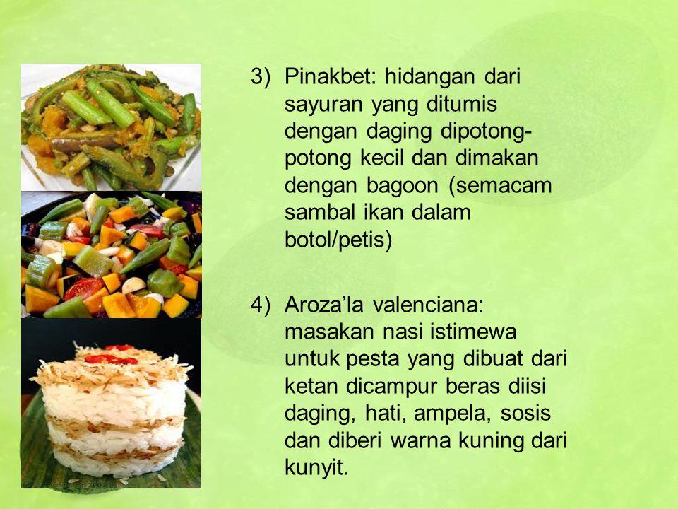3)Pinakbet: hidangan dari sayuran yang ditumis dengan daging dipotong- potong kecil dan dimakan dengan bagoon (semacam sambal ikan dalam botol/petis)