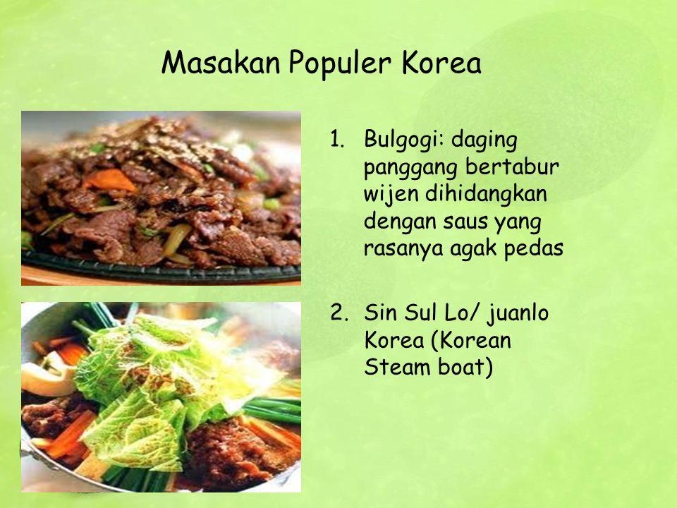 Masakan Populer Korea 1.Bulgogi: daging panggang bertabur wijen dihidangkan dengan saus yang rasanya agak pedas 2.Sin Sul Lo/ juanlo Korea (Korean Ste