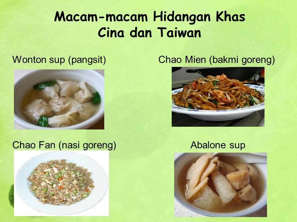 Macam-macam Hidangan Khas Cina dan Taiwan Wonton sup (pangsit) Chao Mien (bakmi goreng) Chao Fan (nasi goreng)Abalone sup