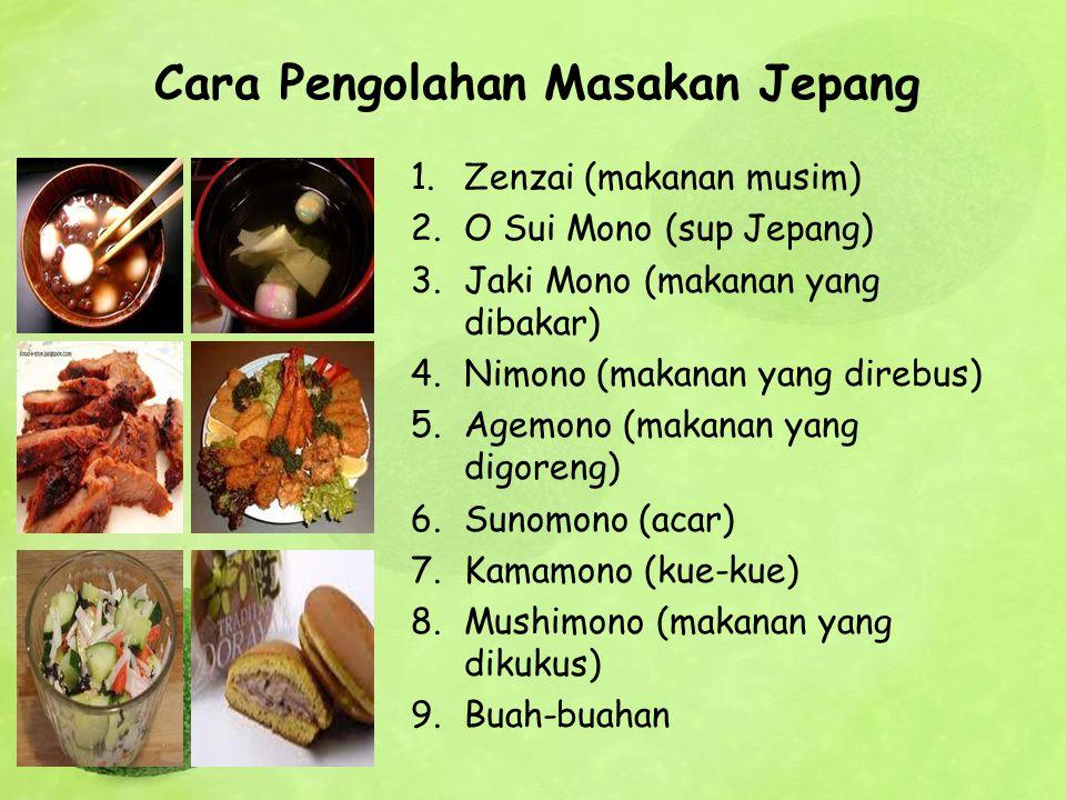 Cara Pengolahan Masakan Jepang 1.Zenzai (makanan musim) 2.O Sui Mono (sup Jepang) 3.Jaki Mono (makanan yang dibakar) 4.Nimono (makanan yang direbus) 5