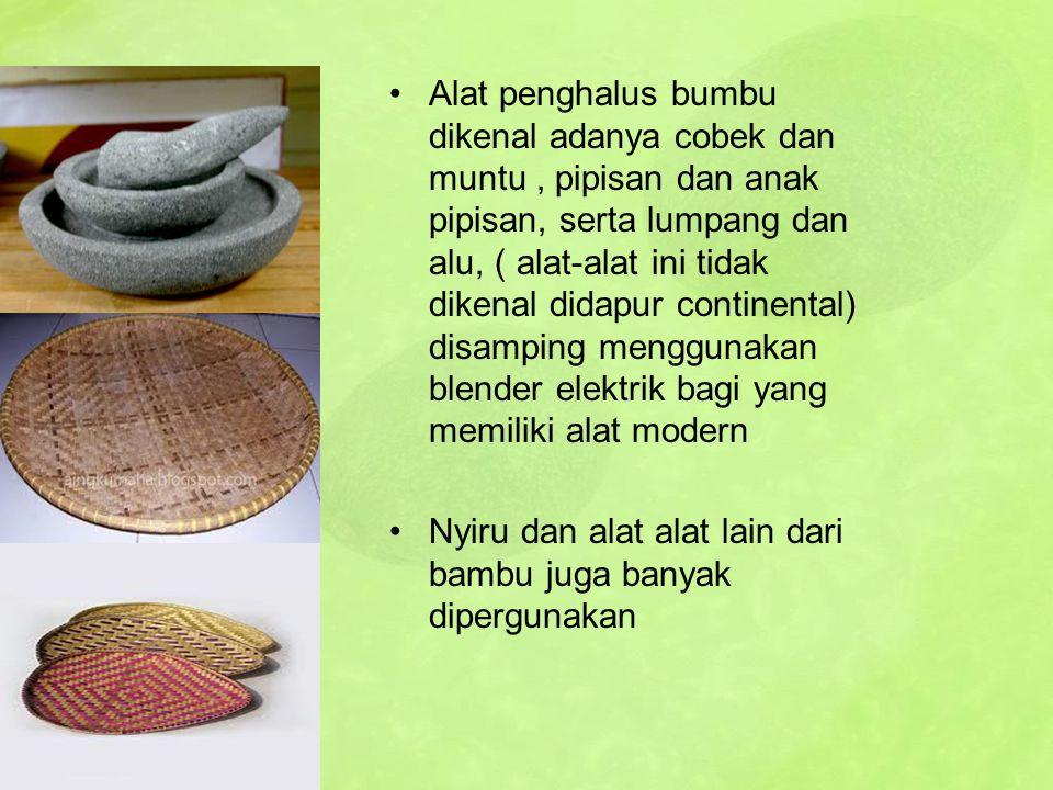 Alat penghalus bumbu dikenal adanya cobek dan muntu, pipisan dan anak pipisan, serta lumpang dan alu, ( alat-alat ini tidak dikenal didapur continenta