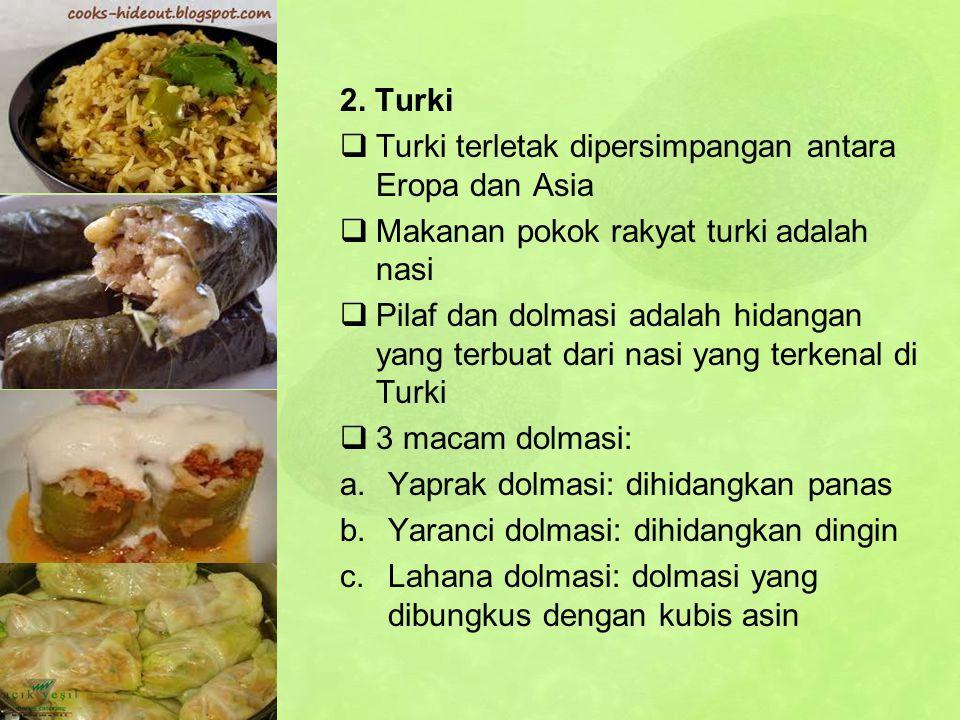 2. Turki  Turki terletak dipersimpangan antara Eropa dan Asia  Makanan pokok rakyat turki adalah nasi  Pilaf dan dolmasi adalah hidangan yang terbu
