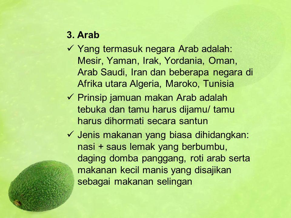 3. Arab Yang termasuk negara Arab adalah: Mesir, Yaman, Irak, Yordania, Oman, Arab Saudi, Iran dan beberapa negara di Afrika utara Algeria, Maroko, Tu
