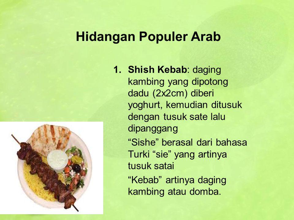 """Hidangan Populer Arab 1.Shish Kebab: daging kambing yang dipotong dadu (2x2cm) diberi yoghurt, kemudian ditusuk dengan tusuk sate lalu dipanggang """"Sis"""