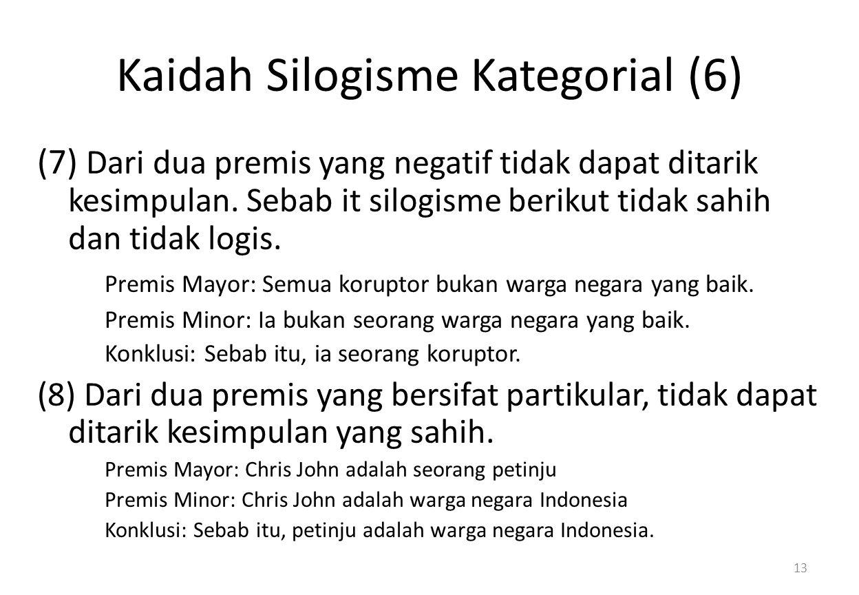 Kaidah Silogisme Kategorial (6) (7) Dari dua premis yang negatif tidak dapat ditarik kesimpulan.
