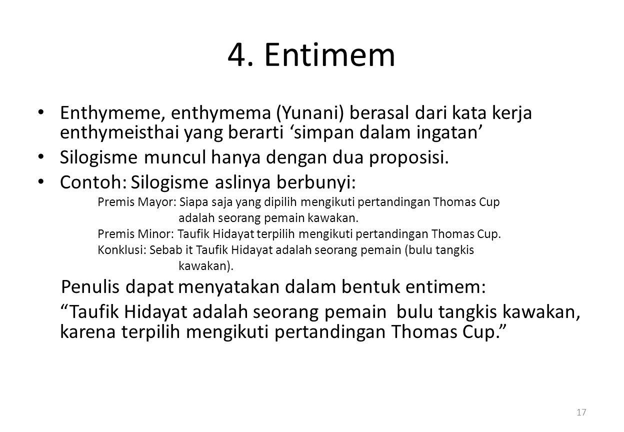 4. Entimem Enthymeme, enthymema (Yunani) berasal dari kata kerja enthymeisthai yang berarti 'simpan dalam ingatan' Silogisme muncul hanya dengan dua p