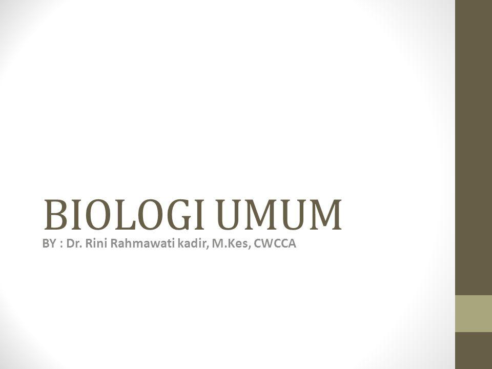 BIOLOGI UMUM BY : Dr. Rini Rahmawati kadir, M.Kes, CWCCA