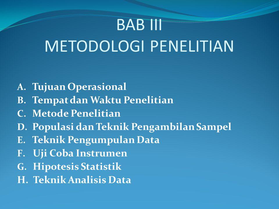 BAB III METODOLOGI PENELITIAN A. Tujuan Operasional B. Tempat dan Waktu Penelitian C. Metode Penelitian D. Populasi dan Teknik Pengambilan Sampel E. T