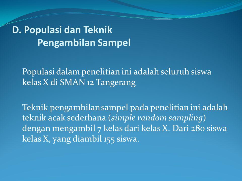 D. Populasi dan Teknik Pengambilan Sampel Populasi dalam penelitian ini adalah seluruh siswa kelas X di SMAN 12 Tangerang Teknik pengambilan sampel pa