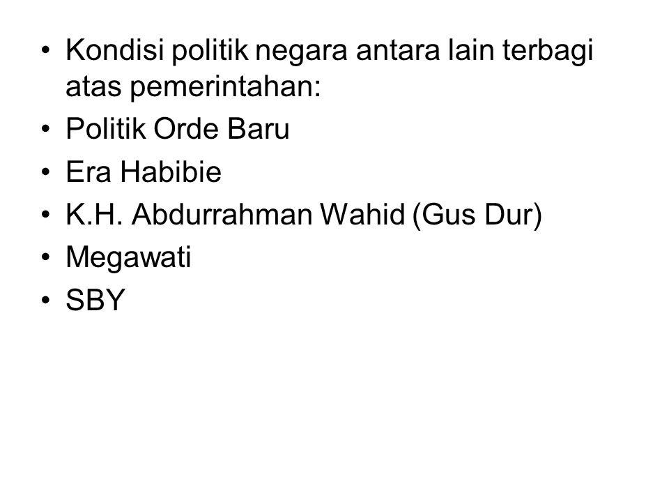 Kondisi politik negara antara lain terbagi atas pemerintahan: Politik Orde Baru Era Habibie K.H. Abdurrahman Wahid (Gus Dur) Megawati SBY