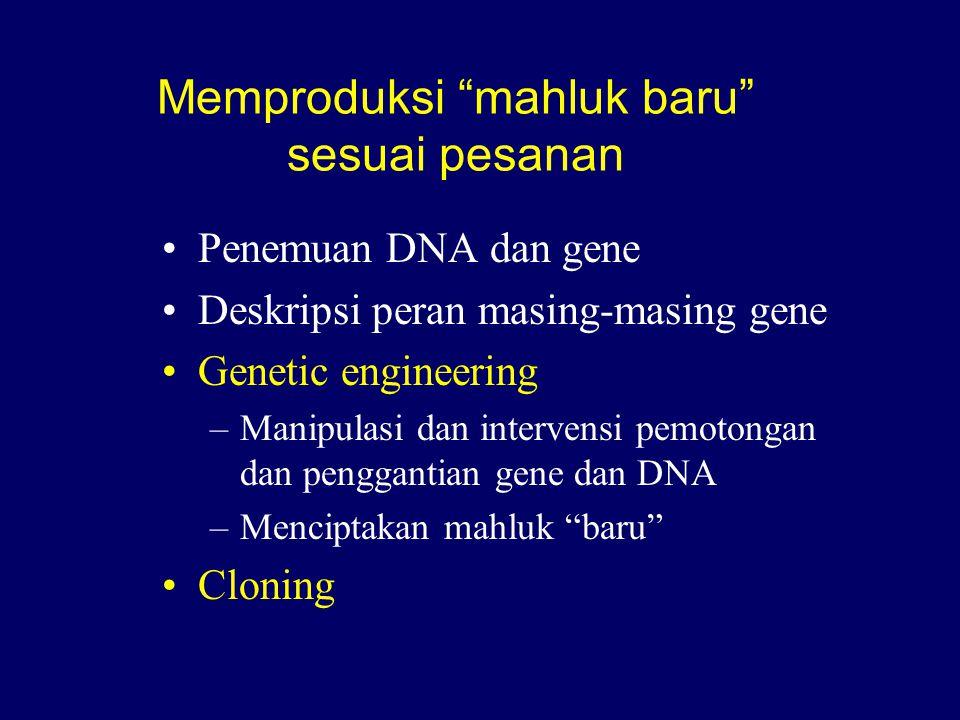 """Memproduksi """"mahluk baru"""" sesuai pesanan Penemuan DNA dan gene Deskripsi peran masing-masing gene Genetic engineering –Manipulasi dan intervensi pemot"""