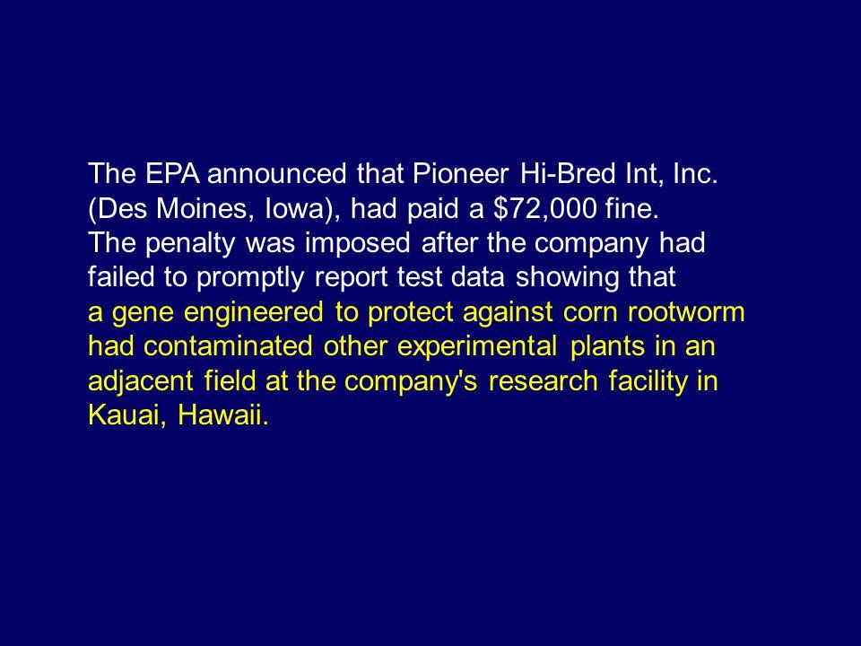 The EPA announced that Pioneer Hi-Bred Int, Inc.(Des Moines, Iowa), had paid a $72,000 fine.