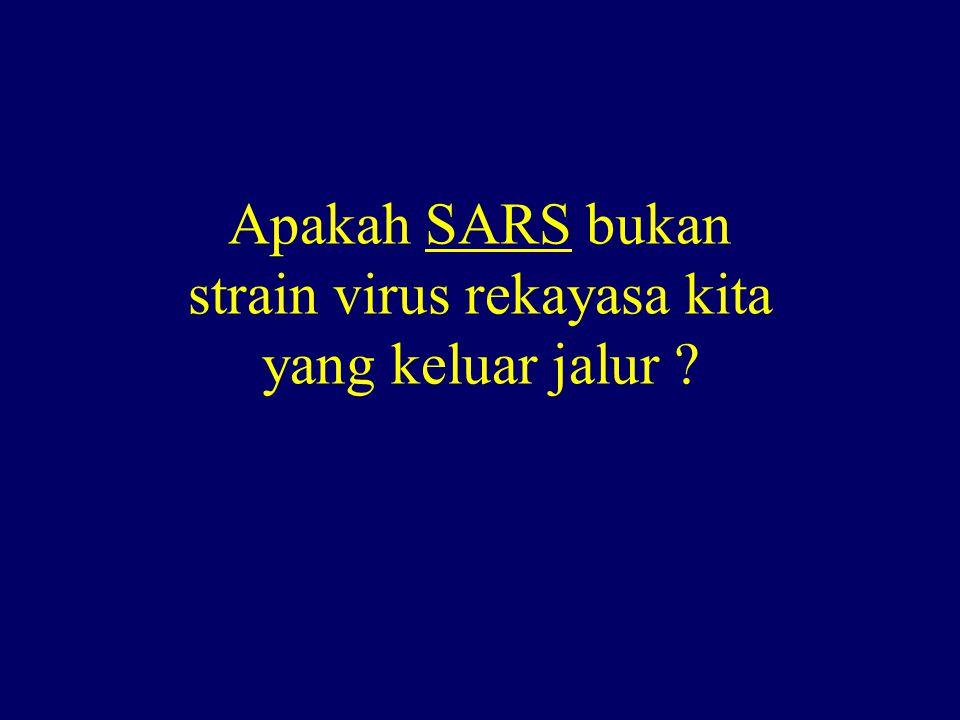 Apakah SARS bukan strain virus rekayasa kita yang keluar jalur ?