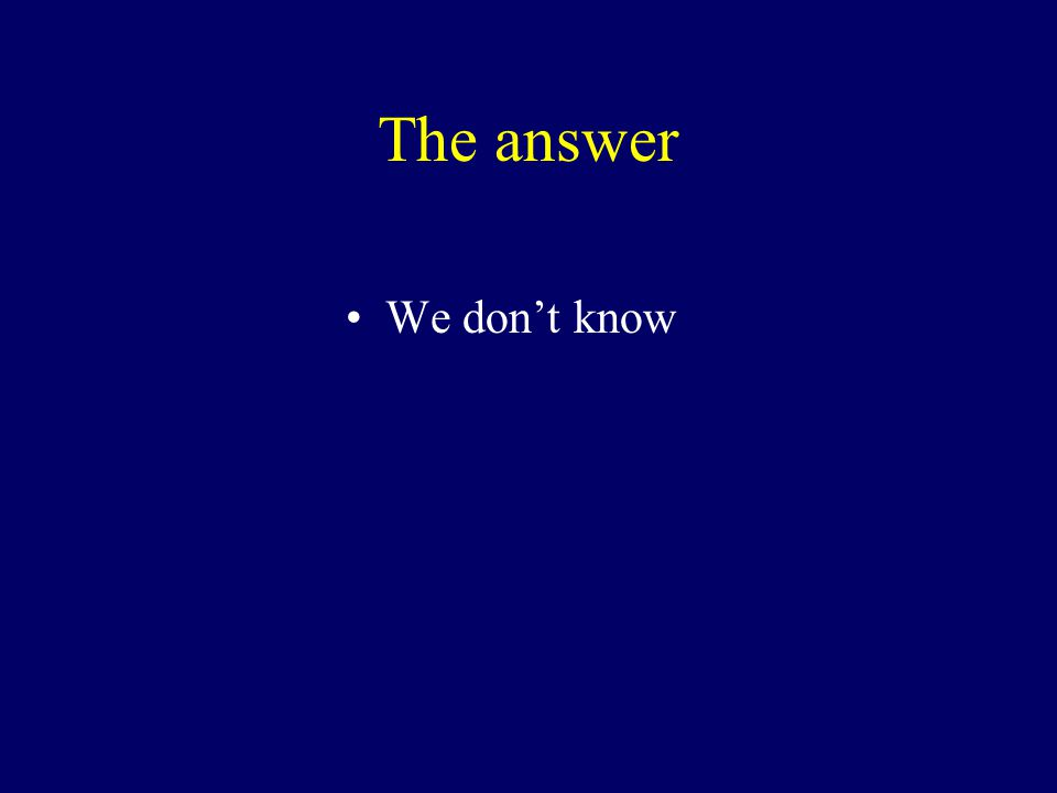 The answer We don't know