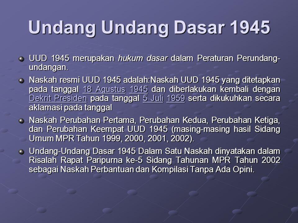 UUD 1945UUD 1945, merupakan hukum dasar dalam Peraturan Perundang-undangan. UUD 1945 ditempatkan dalam Lembaran Negara Republik Indonesia. UUD 1945 Un