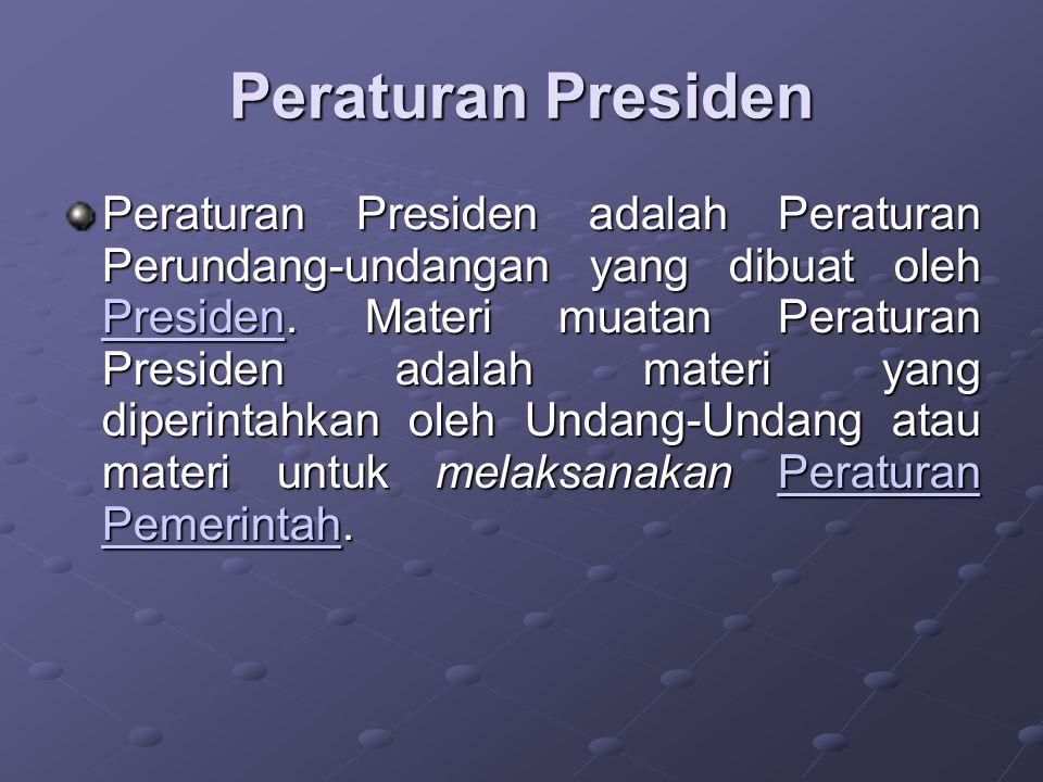 Peraturan Pemerintah Pengganti Undang-Undang Peraturan Pemerintah adalah Peraturan Perundang-undangan yang ditetapkan oleh Presiden untuk menjalankan Undang- Undang sebagaimana mestinya.