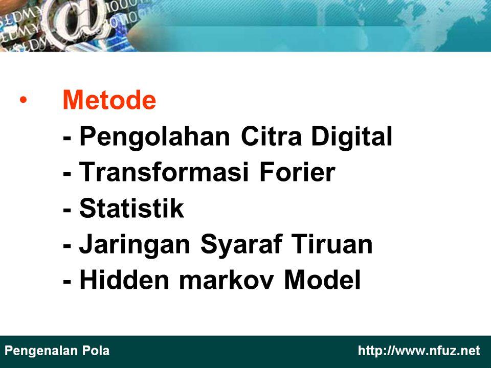 Metode - Pengolahan Citra Digital - Transformasi Forier - Statistik - Jaringan Syaraf Tiruan - Hidden markov Model