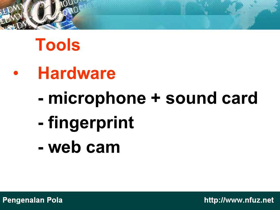 Hardware - microphone + sound card - fingerprint - web cam Tools