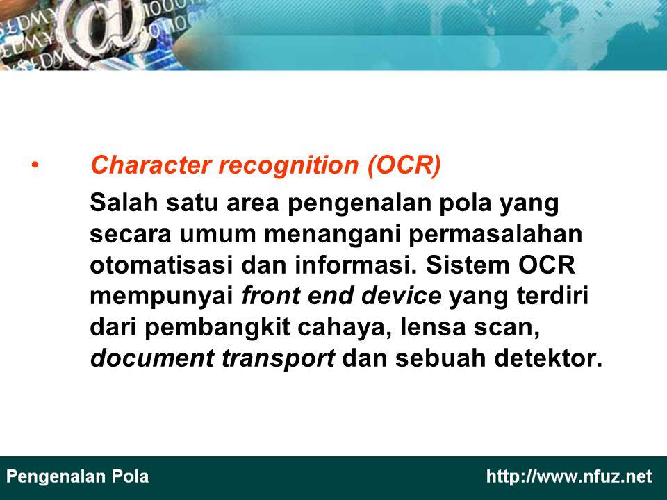 Character recognition (OCR) Salah satu area pengenalan pola yang secara umum menangani permasalahan otomatisasi dan informasi. Sistem OCR mempunyai fr